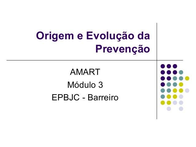 Origem e Evolução da Prevenção AMART Módulo 3 EPBJC - Barreiro