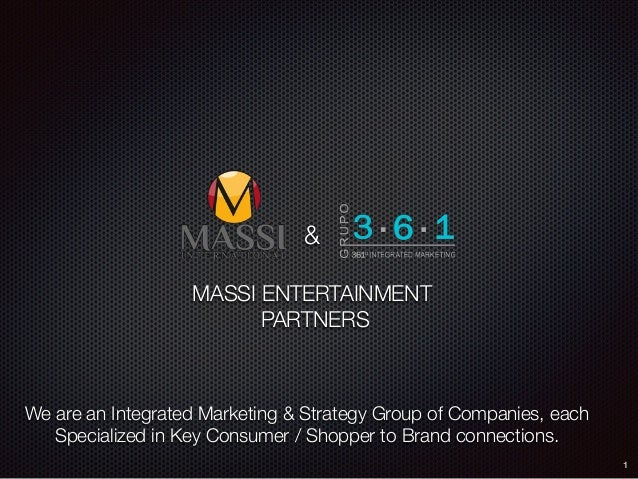 MASSI ENTERTAINMENT PARTNERS 1 We are an Integrated Marketing & Strategy Group of Companies, each Specialized in Key Consu...