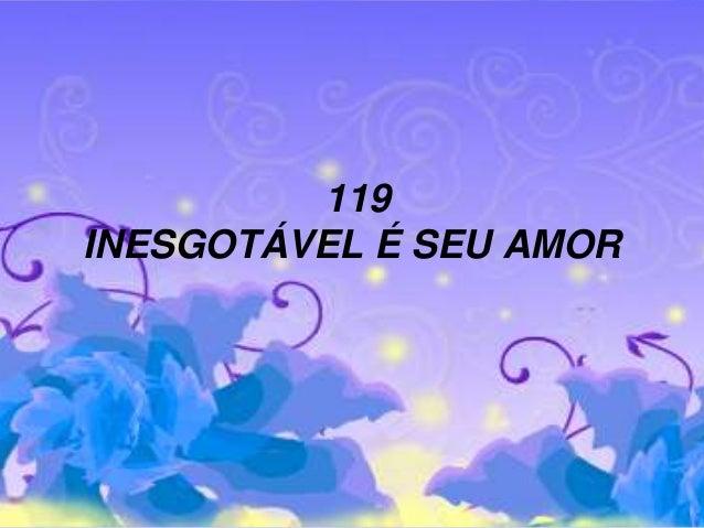 119 INESGOTÁVEL É SEU AMOR