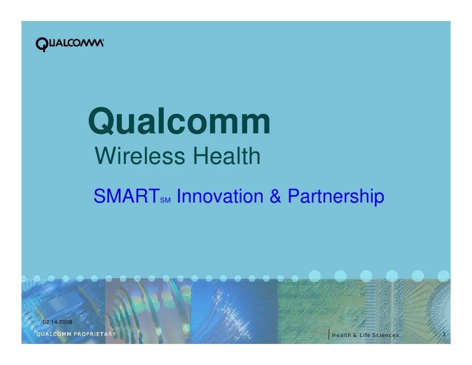 Qualcomm               Wireless Health               SMARTSM Innovation & Partnership      02.14.2008  QUALCOMM PROPRIETAR...