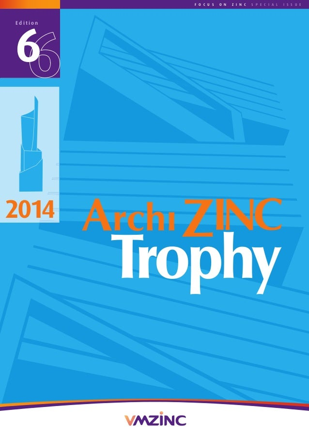 6 e d i t i o n 2014 2014ARCHIZINCTROPHY-6th edition F O C U S O N Z I N C S p e C I a l I S S U e www.vmzinc.comVideo of ...