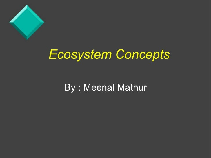Ecosystem Concepts  By : Meenal Mathur