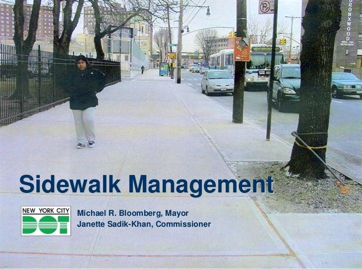 Sidewalk Management     New York City     Department of Transportation     Michael R. Bloomberg, Mayor     Janette Sadik-K...