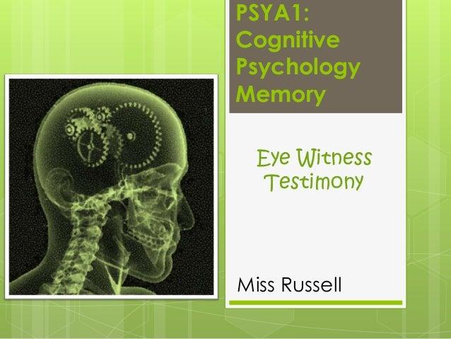 PSYA1: Cognitive Psychology Memory Eye Witness Testimony  Miss Russell