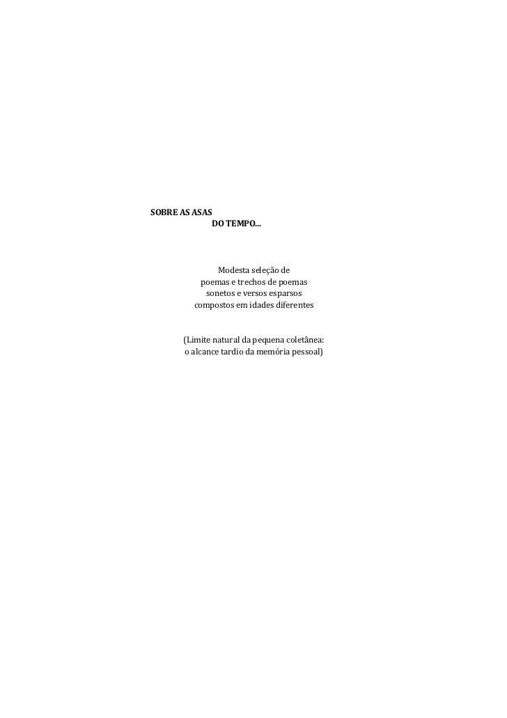 SOBRE AS ASAS             DO TEMPO...               Modesta seleção de           poemas e trechos de poemas            son...