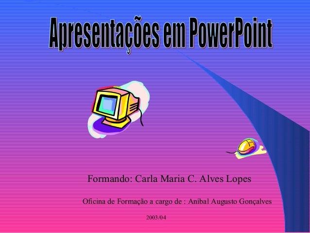 Oficina de Formação a cargo de : Aníbal Augusto Gonçalves 2003/04 Formando: Carla Maria C. Alves Lopes
