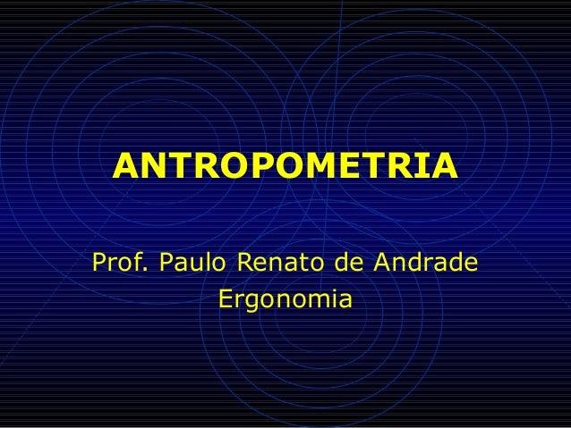 ANTROPOMETRIA Prof. Paulo Renato de Andrade Ergonomia