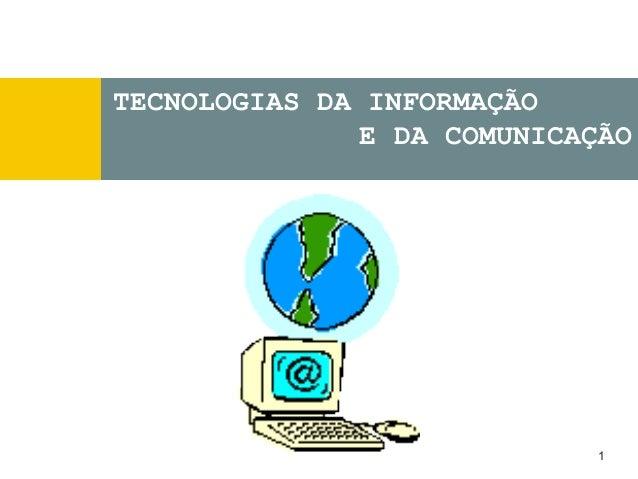 1  TECNOLOGIAS DA INFORMAÇÃO  E DA COMUNICAÇÃO