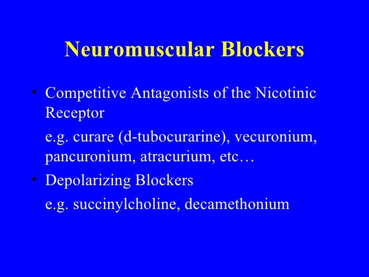 Neuromuscular Blockers <ul><li>Competitive Antagonists of the Nicotinic Receptor </li></ul><ul><li>e.g. curare (d-tubocura...