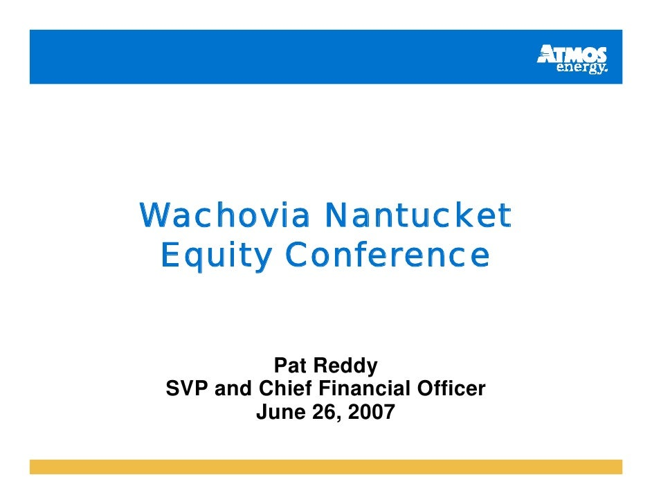 Wachovia Nantucket  Equity Conference             Pat Reddy  SVP and Chief Financial Officer          June 26, 2007