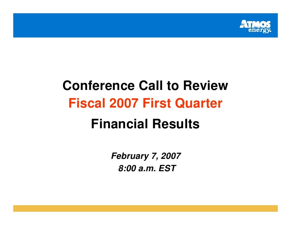 Conference Call to Review  Fiscal 2007 First Quarter     Financial Results         February 7, 2007         8:00 a.m. EST