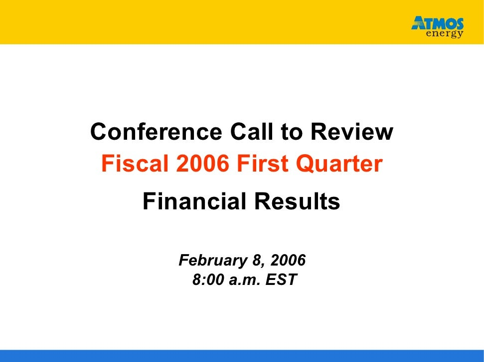 Conference Call to Review  Fiscal 2006 First Quarter     Financial Results         February 8, 2006         8:00 a.m. EST