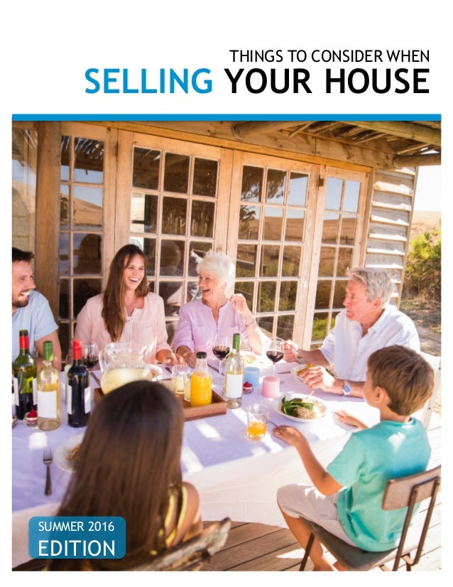 THINGS TO CONSIDER WHEN SELLING YOUR HOUSE SUMMER 2016 EDITION