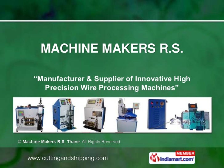 "MACHINE MAKERS R.S.""Manufacturer & Supplier of Innovative High  Precision Wire Processing Machines"""