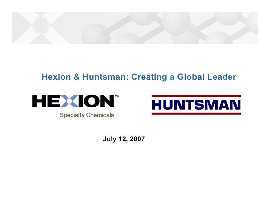 Hexion & Huntsman: Creating a Global Leader                  July 12, 2007