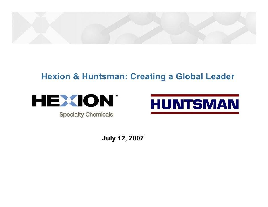 Hexion & Huntsman: Creating a Global Leader                  July 12, 2007