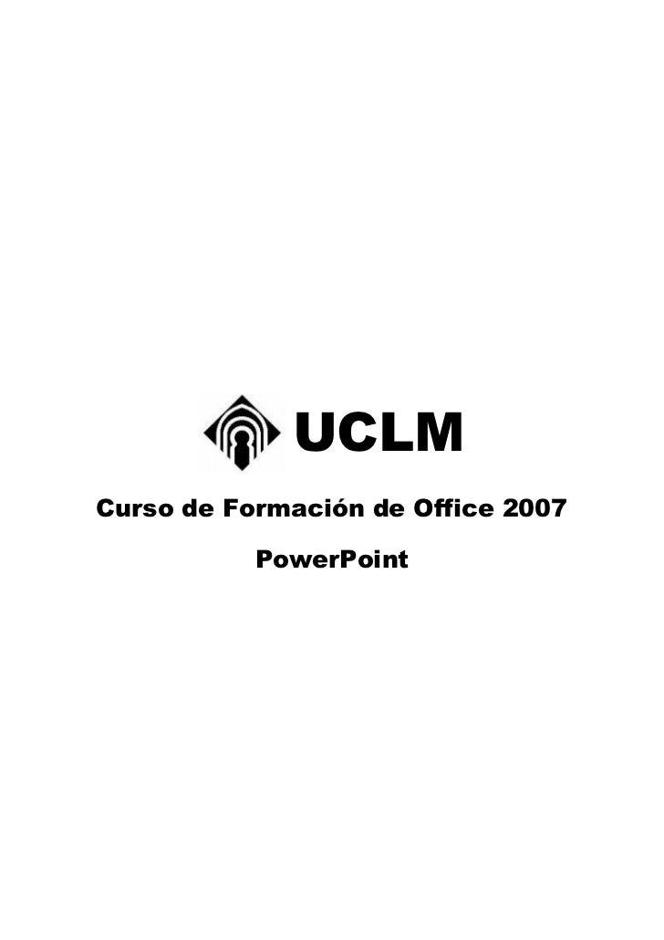 UCLMCurso de Formación de Office 2007           PowerPoint