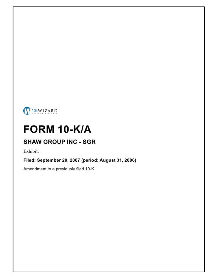 FORM 10-K/A SHAW GROUP INC - SGR Exhibit: � Filed: September 28, 2007 (period: August 31, 2006) Amendment to a previously ...