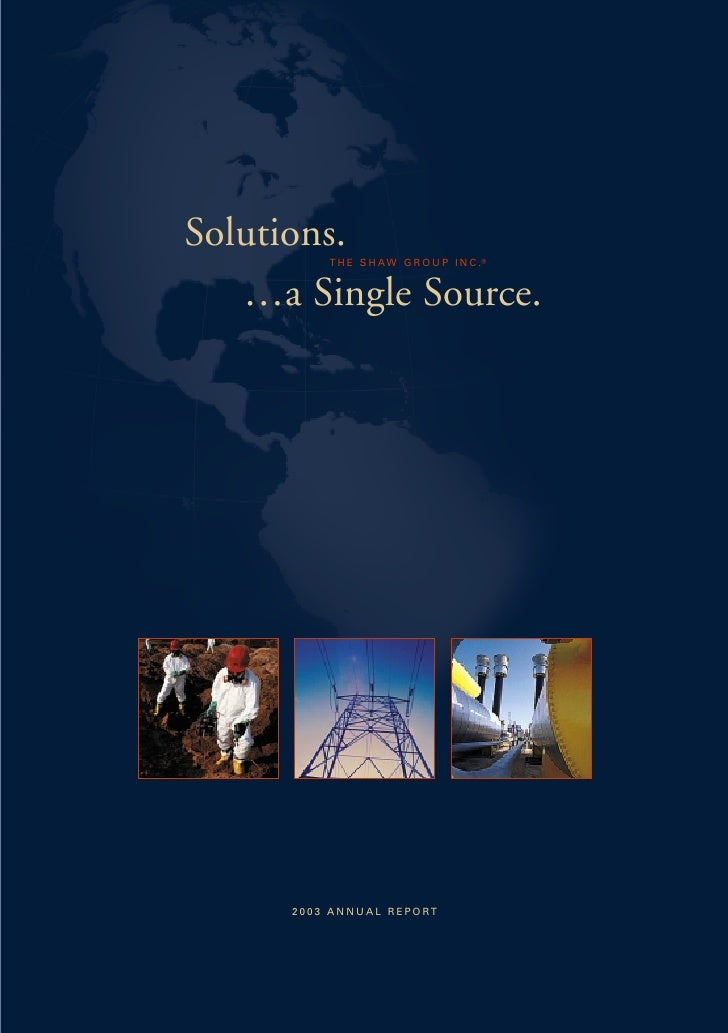 Solutions.T H E S H AW G R O U P I N C .      …a Single Source.           2003 ANNUAL REPORT