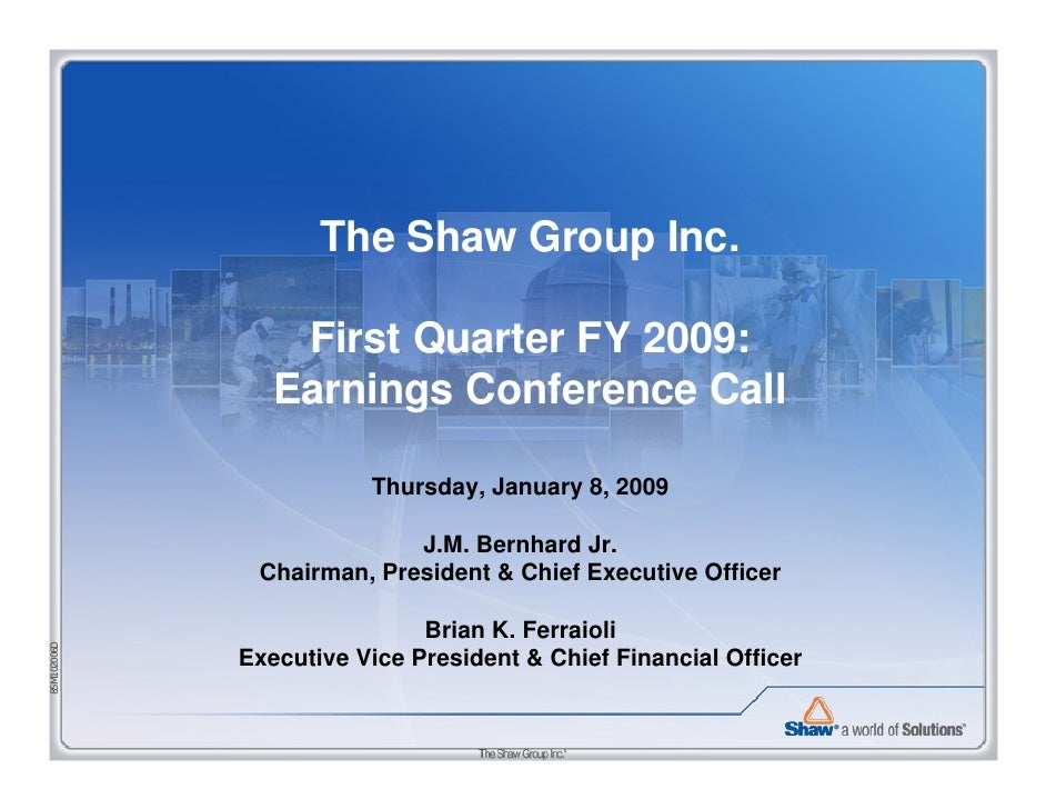 The Shaw Group Inc.                   First Quarter FY 2009:                 Earnings Conference Call                     ...