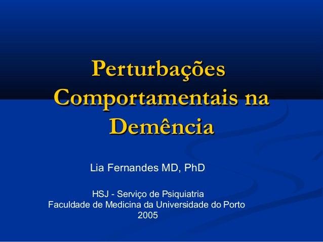 PerturbaçõesPerturbações Comportamentais naComportamentais na DemênciaDemência HSJ - Serviço de Psiquiatria Faculdade de M...