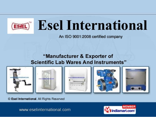 """An ISO 9001:2008 certified company """"Manufacturer & Exporter of Scientific Lab Wares And Instruments"""" © Esel International...."""