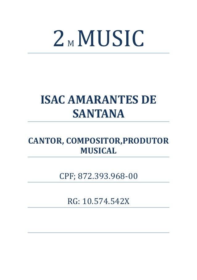 2 MUSIC       M  ISAC AMARANTES DE        SANTANACANTOR, COMPOSITOR,PRODUTOR          MUSICAL     CPF; 872.393.968-00     ...
