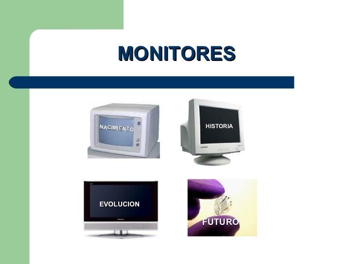 MONITORES HISTORIA EVOLUCION NACIMIENTO FUTURO