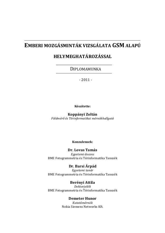 EMBERI MOZGÁSMINTÁK VIZSGÁLATA GSM ALAPÚ HELYMEGHATÁROZÁSSAL DIPLOMAMUNKA - 2011 - Készítette: Koppányi Zoltán Földmérő és...