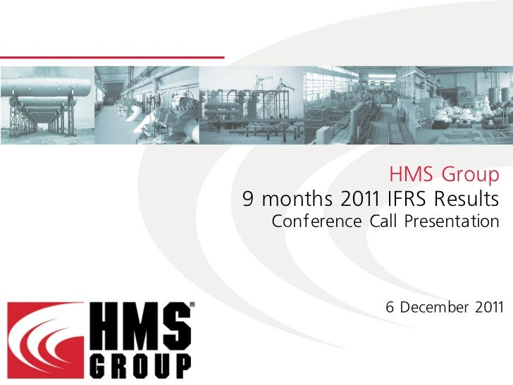 HMS Group9 months 2011 IFRS Results  Conference Call Presentation                6 December 2011