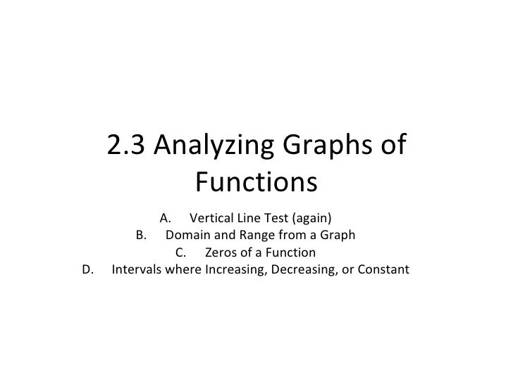 2.3 Analyzing Graphs of Functions <ul><li>Vertical Line Test (again) </li></ul><ul><li>Domain and Range from a Graph </li>...