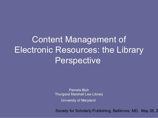 Content Management ofElectronic Resources: the Library           Perspective                  Pamela Bluh          Thurgoo...