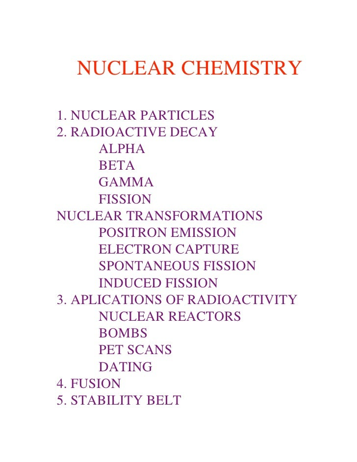 NUCLEAR CHEMISTRY  1. NUCLEAR PARTICLES 2. RADIOACTIVE DECAY        ALPHA        BETA        GAMMA        FISSION NUCLEAR ...