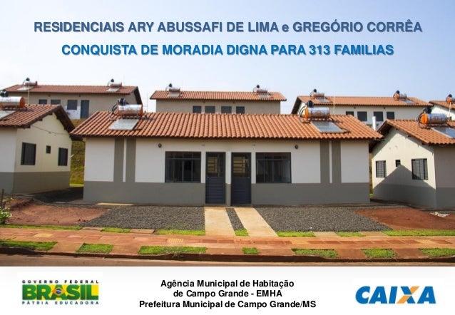 Fevereiro Maio Setembro RESIDENCIAIS ARY ABUSSAFI DE LIMA e GREGÓRIO CORRÊA CONQUISTA DE MORADIA DIGNA PARA 313 FAMILIAS A...