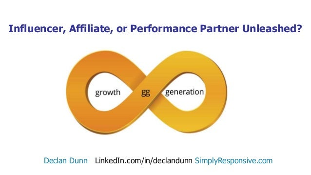Influencer, Affiliate, or Performance Partner Unleashed? Declan Dunn LinkedIn.com/in/declandunn SimplyResponsive.com