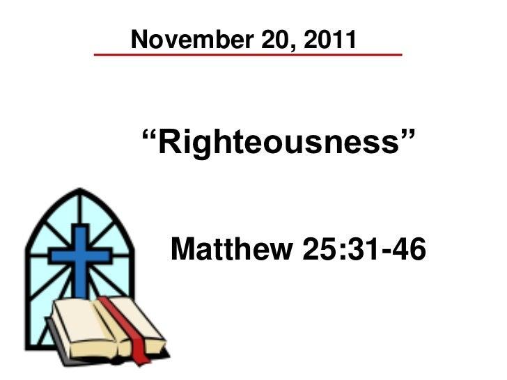 "November 20, 2011""Righteousness""  Matthew 25:31-46"