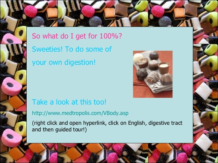 So what do I get for 100%? Sweeties! To do some of  your own digestion! Take a look at this too! http://www.medtropolis.co...