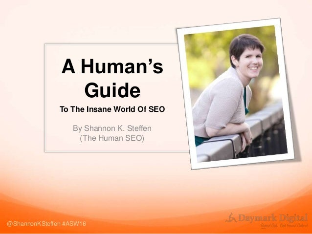 A Human's Guide To The Insane World Of SEO By Shannon K. Steffen (The Human SEO) @ShannonKSteffen #ASW16