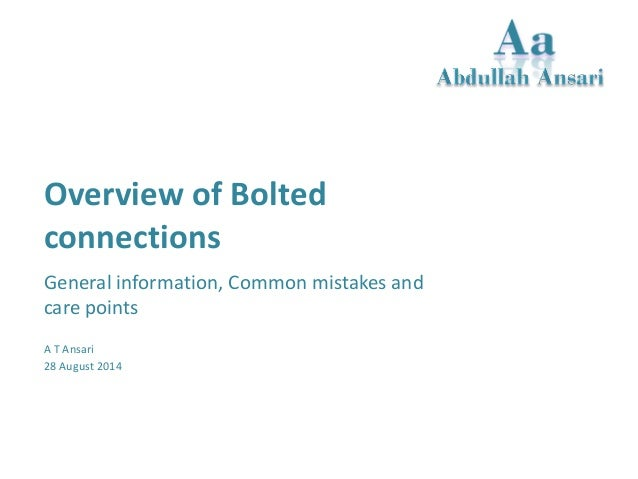 Overview of Bolted connections  General information, Common mistakes and care points  A T Ansari  28 August 2014