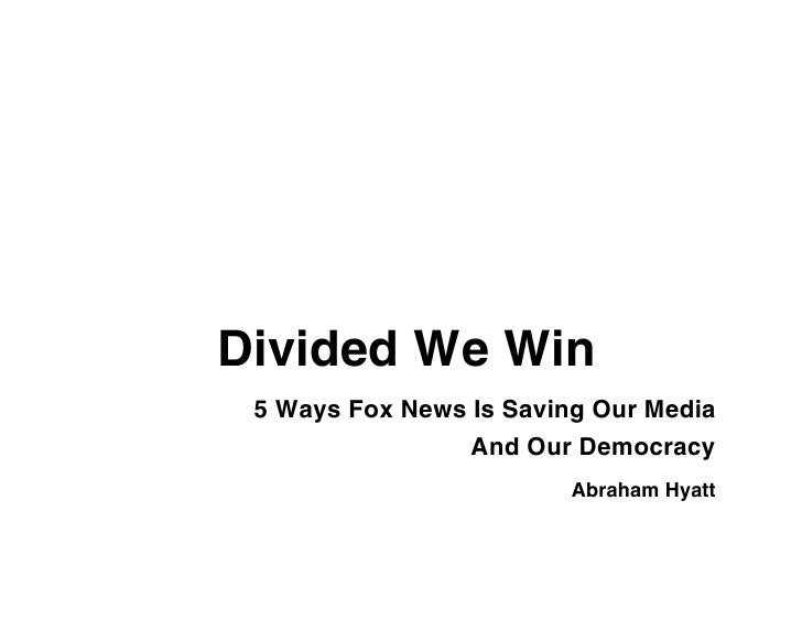 Divided We Win  5 Ways Fox News Is Saving Our Media                  And Our Democracy                          Abraham Hy...