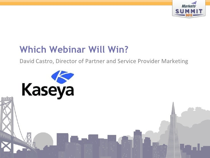 Which Webinar Will Win?               David Castro, Director of Partner and Service Provider Marketing© 2012 Marketo, Inc....
