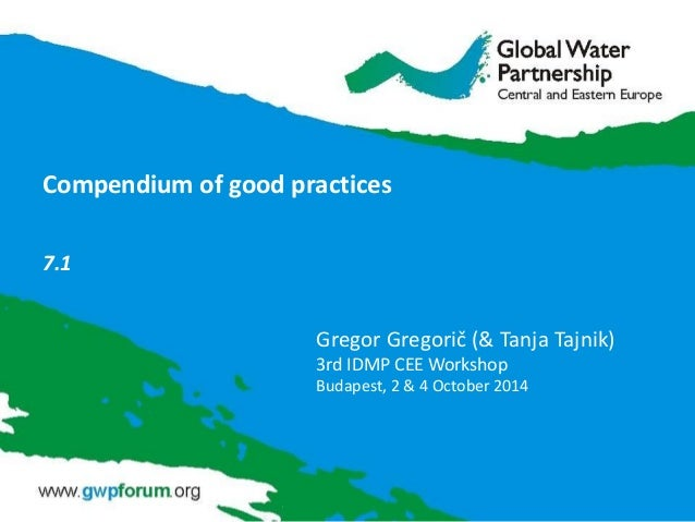 Compendium of good practices 7.1 Gregor Gregorič (& Tanja Tajnik) 3rd IDMP CEE Workshop Budapest, 2 & 4 October 2014