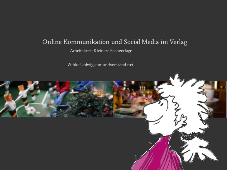 Online Kommunikation und Social Media im Verlag         Arbeitskreis Kleinere Fachverlage        Wibke Ladwig sinnundverst...