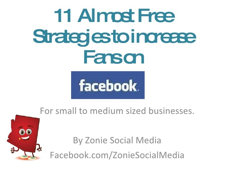 11 Almost Free Strategies to increase Fans on For small to medium sized businesses. By Zonie Social Media Facebook.com/Zon...
