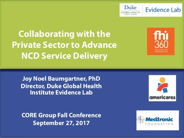 Collaborating with the Private Sector to Advance NCD Service Delivery Joy Noel Baumgartner, PhD Director, Duke Global Heal...