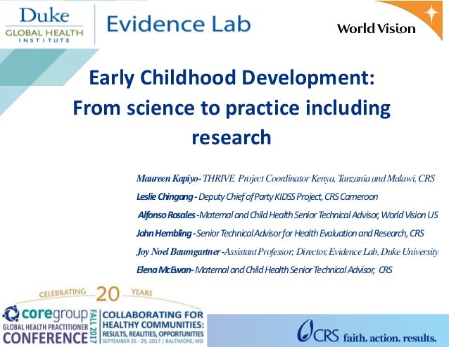 Early Childhood Development: From science to practice including research MaureenKapiyo-THRIVE ProjectCoordinatorKenya,Tanz...