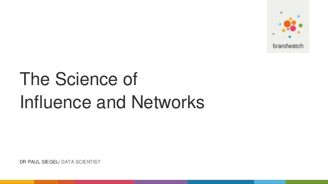 The Science of Influence and Networks DR PAUL SIEGEL/ DATA SCIENTIST