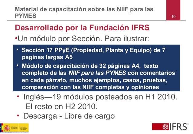 10 Material de capacitación sobre las NIIF para las PYMES Desarrollado por la Fundación IFRS •Un módulo por Sección. Para ...