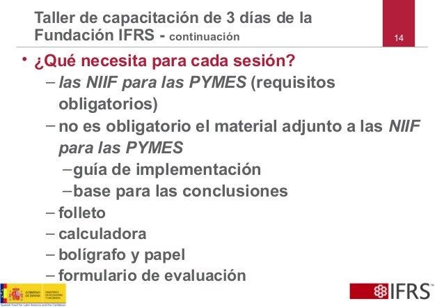• ¿Qué necesita para cada sesión? – las NIIF para las PYMES (requisitos obligatorios) – no es obligatorio el material adju...