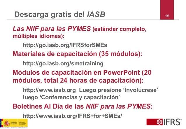 15Descarga gratis del IASB Las NIIF para las PYMES (estándar completo, múltiples idiomas): http://go.iasb.org/IFRSforSMEs ...
